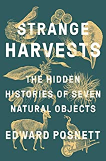 Book Cover: Strange Harvests: The Hidden Histories of Seven Natural Objects