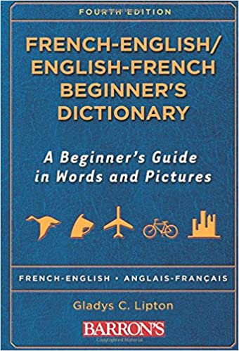 French-English/English-French Beginner's Dictionary: A Beginner's Guide in Words and Pictures (Barron's Beginner's Bilingual Dictionaries)