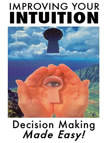 - Improving Your Intuition: Decision Making Made Easy!