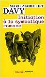 Initiation à la symbolique romane par Davy