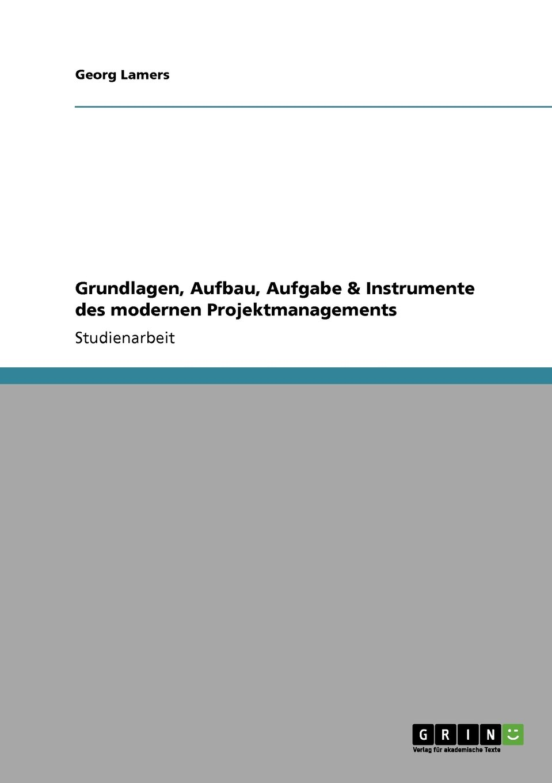 Grundlagen, Aufbau, Aufgabe & Instrumente des modernen Projektmanagements (German Edition) pdf