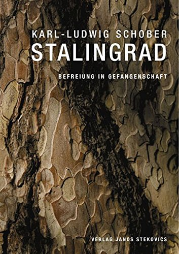Stalingrad - Befreiung in Gefangenschaft: Ein Bericht