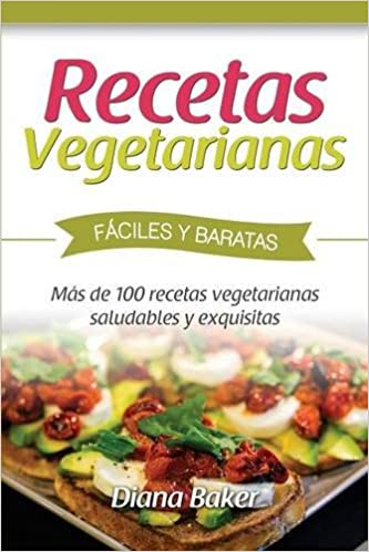 Recetas Vegetarianas Fáciles y Económicas: Más de 120 recetas vegetarianas saludables y exquisitas: Amazon.es: Diana Baker: Libros
