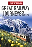Great Railway Journeys of Europe (Insight Guides)