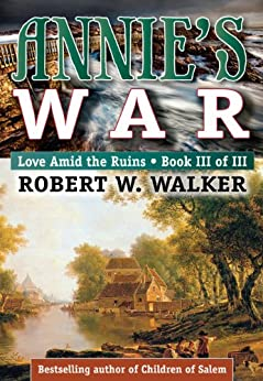 ANNIE'S WAR: Love Amid the Ruins (Annie's War - Love Amid the Ruins Book 3) by [Walker, Robert]