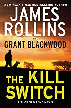 The Kill Switch:  A Tucker Wayne Novel by [Rollins, James, Blackwood, Grant]