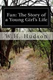 Fan: the Story of a Young Girl's Life, W. H. Hudson and Henry Harford, 1499595875