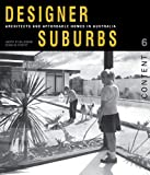 Designer Suburbs : Architects and Affordable Homes in Australia, O'Callaghan, Judith and Pickett, Charles, 1742233465