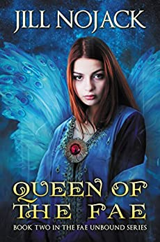 Queen of the Fae (Fae Unbound Teen Young Adult Fantasy Series Book 2) by [Nojack, Jill]