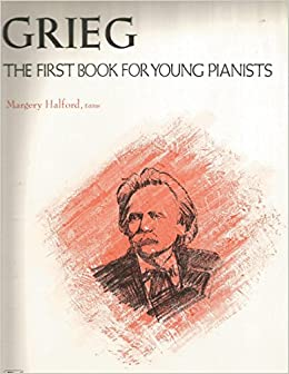 GRIEG The First Book for Young Pianists Margery Halford, Editor