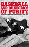 Baseball and Rhetorics of Purity: The National Pastime and American Identity During the War on Terror (Albma Rhetoric Cult & Soc Crit)