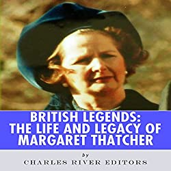 British Legends: The Life and Legacy of Margaret Thatcher