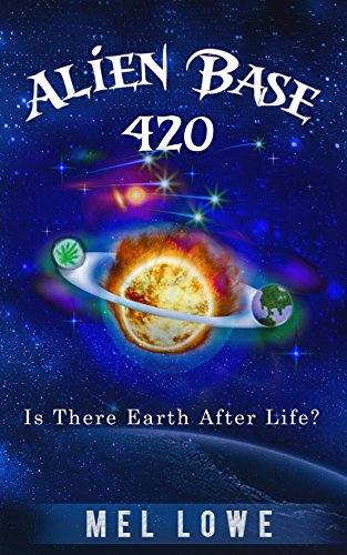 Alien Base 420: Is there Earth after life?