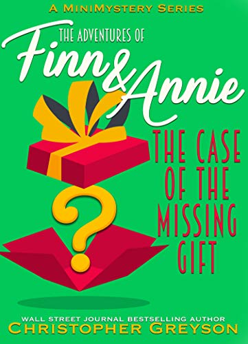 The Case of the Missing Gift: A Mini Mystery Series (The Adventures of Finn and Annie Book 8) by [Greyson, Christopher]