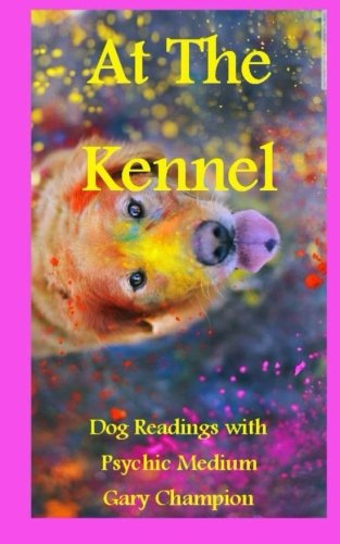 At The Kennel, Dog Readings With Psychic Medium Gary Champion