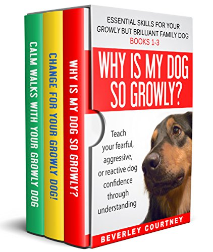 Essential Skills for your Growly but Brilliant Family Dog: Books 1-3 (Boxset): Understanding your fearful, reactive, or aggressive dog, and strategies and techniques to make change (Dog Training For Aggressive Dogs)