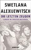 Die letzten Zeugen: Kinder im Zweiten Weltkrieg (suhrkamp taschenbuch, Band 4697)