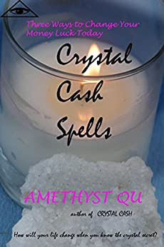 Crystal Cash Spells: Three Ways to Change Your Money Luck Today (Exploring Crystal Magick Book 2) by [Qu, Amethyst]