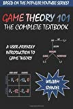 Game Theory 101: the Complete Textbook, William Spaniel, 1492728152