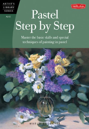 Pastel Step by Step: Master the basic skills and special techniques of painting in pastel (Artist's Library)