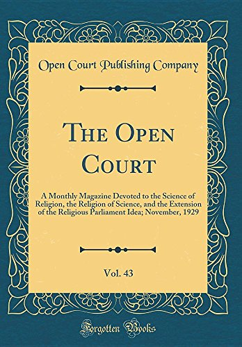 The Open Court, Vol. 43: A Monthly Magazine Devoted to the Science of Religion, the Religion of Science, and the Extension of the Religious Parliament Idea; November, 1929 (Classic (November Monthly Idea Book)