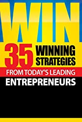 Win! 35 Winning Strategies from Today's Leading Entrepreneurs (English Edition)