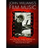 John Williams's Film Music( Jaws Star Wars Raiders of the Lost Ark and the Return of the Classical Hollywood Music Style)[JOHN WILLIAMSS FILM MUSIC][Paperback]