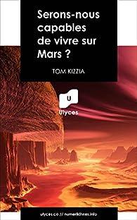 Serons-nous capables de vivre sur Mars ? par Tom Kizzia