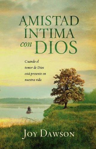 Amistad íntima con Dios: Cuando el temor de Dios está presente en nuestra vida (Spanish Edition)