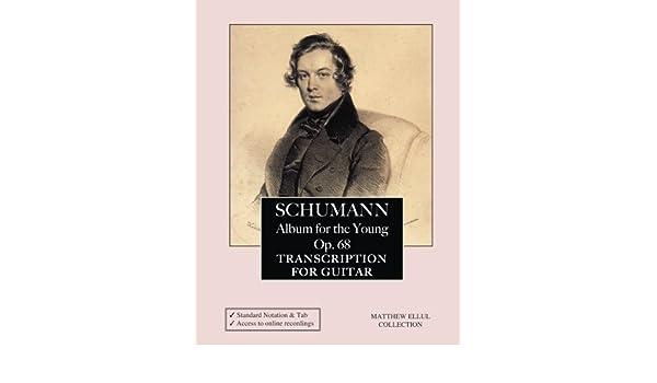 Amazon.com: Schumann: Album for the Young, Op. 68: Transcription for Guitar (9781537102511): Matthew Ellul: Books