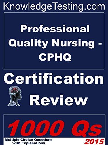 Professional Quality Nursing – CPHQ Certification Review (Certification in Professional Quality Nursing Book 1) Pdf