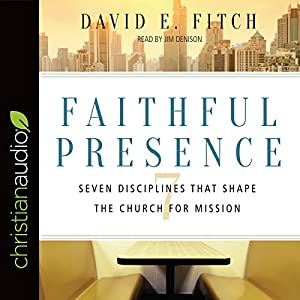 Download audiobook Faithful Presence: Seven Disciplines That Shape the Church for Mission