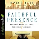 Faithful Presence: Seven Disciplines That Shape the Church for Mission Audiobook by David E. Fitch Narrated by Jim Denison