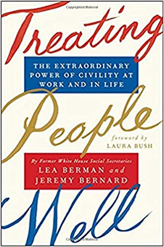 Treating People Well The Extraordinary Power Of Civility At Work