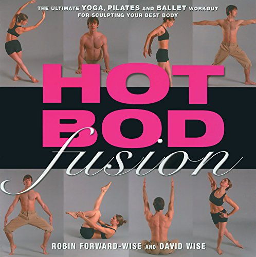 Hot Bod Fusion The Ultimate Yoga Pilates And Ballet Workout For Sculpting Your Best Body Forward Wise Robin Wise David 9781569244739 Amazon Com Books