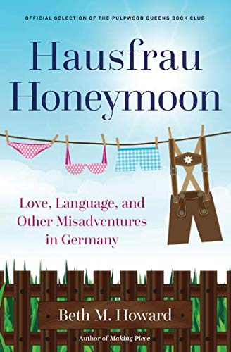 Hausfrau Honeymoon: Love, Language, and Other Misadventures in Germany