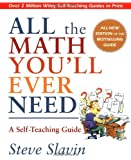 All the Math You'll Ever Need: A Self-Teaching Guide (Wiley Self-Teaching Guides), Steve Slavin, 0471317519