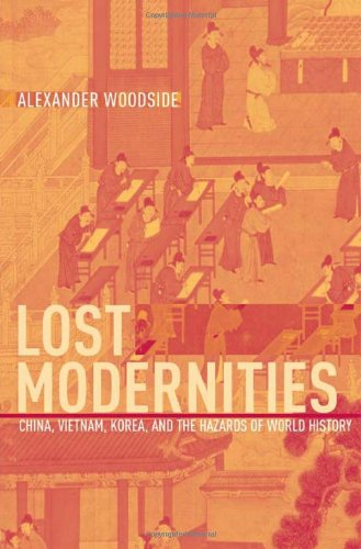 Lost Modernities: China, Vietnam, Korea, and the Hazards of World History (The Edwin O. Reischauer Lectures)