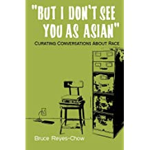 But I Don't See You as Asian: Curating Conversations about Race
