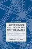 Curriculum Studies in the United States : Present Circumstances, Intellectual Histories, Pinar, William F., 1137303417