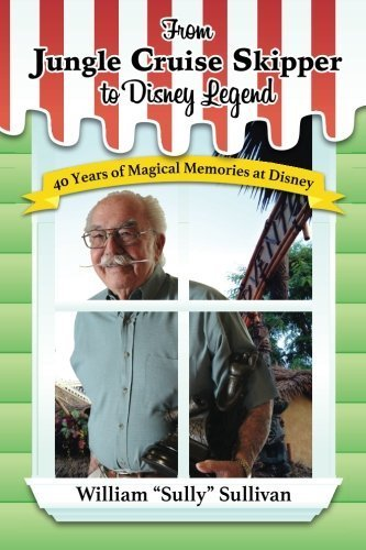 From Jungle Cruise Skipper to Disney Legend: 40 Years of Magical Memories at Disney (Disney Legends) (Volume 1) by William