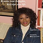 Rewrite Your Thoughts, Rescript Your Life: A Practical Guide to Fulfilling Your Destiny | Katya Yvonne Over
