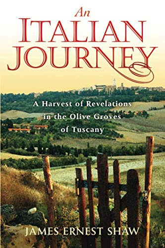 An Italian Journey: A Harvest of Revelations in the Olive Groves of Tuscany: A Pretty Girl, Seven Tuscan Farmers, and a Roberto Rossellini Film: Bella Scoperta (Italian Journeys Book 1)