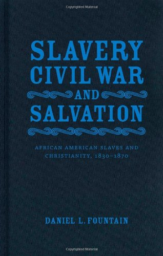 Slavery, Civil War, and Salvation: African American Slaves and Christianity, 1830-1870 (Conflicting Worlds: New Dimensions of the American Civil War)