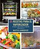 25 recetas para el vaporizador: simple, delicioso y rápido: Volume 2