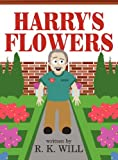 Harry's Flowers, R. K. Will, 1462659675