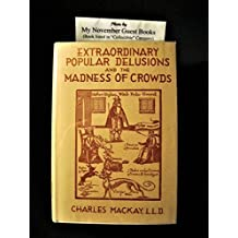 Extraordinary popular delusions and the madness of crowds / with facsimile title pages and reproductions of original illustrations from the editions of 1841 and 1852. With a foreword by Bernard M. Baruch