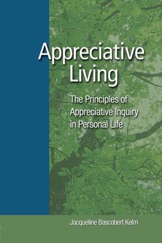 Appreciative Living: The Principles Of Appreciative Inquiry In Personal Life