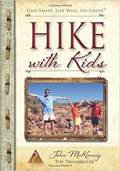 HIKE with Kids: The Essential Guide for Parents, Grandparents, Teachers & Youth Leaders by John McKinney (2012)