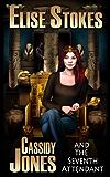 Cassidy Jones and the Seventh Attendant (Cassidy Jones Adventures, Book Three)